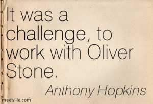 It Was A Challenge To Work With Oliver Stone - Challenge Quotes