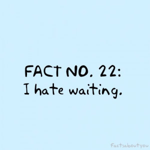 hate waiting quotes,waiting quotes,hate waiting quotes images,i hate ...