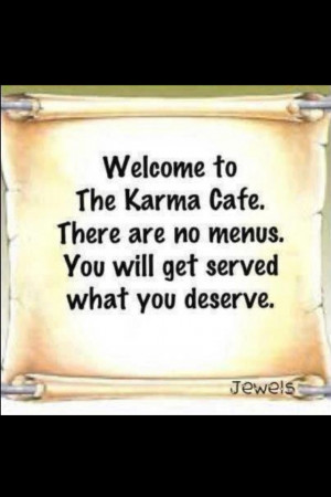 Karma karma...be careful!