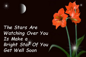 ... Are Watching Over You Is Make A Bright Star Of You Get Well Soon