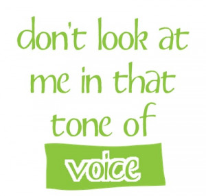 don't look at me in that tone of voice. Dorothy Parker quote