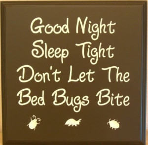 Good Night Sleep Tight Don't Let The Bed Bugs Bite