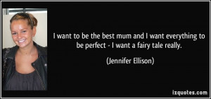 ... want everything to be perfect - I want a fairy tale really. - Jennifer