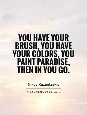 Paradise Quotes Painting Quotes Nikos Kazantzakis Quotes