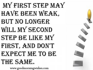 Motivational Morning Quotes: My first step may have been weak, but no ...
