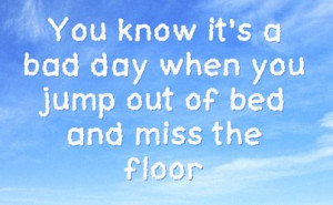 Patience Sarcastic Quotes | You know it's a bad day when you jump out ...