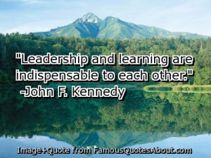 Here is a collection of some of my favorite famous leadership quotes ...