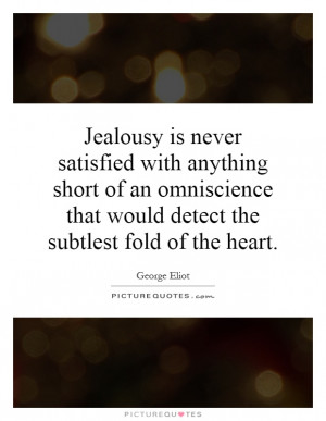 Jealousy is never satisfied with anything short of an omniscience that ...
