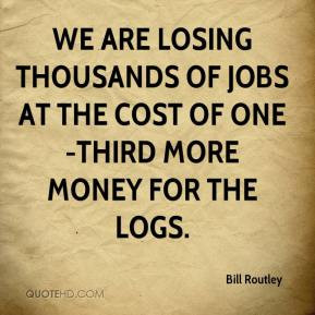 We are losing thousands of jobs at the cost of one-third more money ...