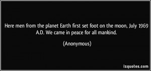 Here men from the planet Earth first set foot on the moon, July 1969 A ...