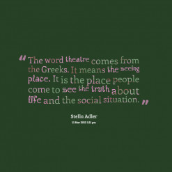 thumbnail of quotes *The *word theatre *comes *from *the *Greeks. *It ...