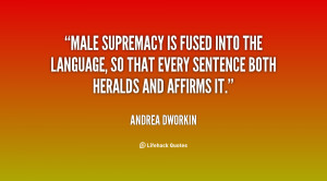 Male supremacy is fused into the language, so that every sentence both ...