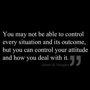 only control OUR own thoughts, actions, reactions. Quote on control ...