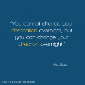 You Cannot Change Your Destination Overnight, But You Can Change Your ...