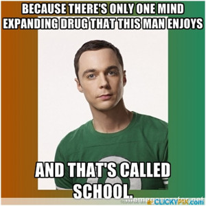 """... Was that the motto of your community college"""" – Dr Sheldon Cooper"""