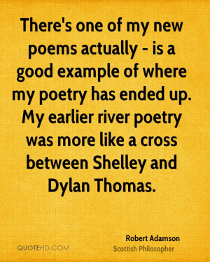 ... poetry has ended up. My earlier river poetry was more like a cross