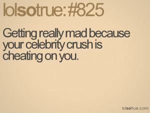 Getting really mad because your celebrity crush is cheating on you.