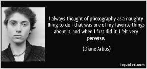 always thought of photography as a naughty thing to do - that was ...