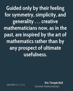 Guided only by their feeling for symmetry, simplicity, and generality ...