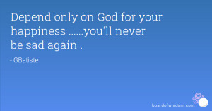 Depend on God Quotes Depend Only on God For Your