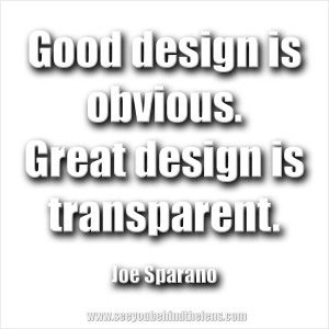 SYBTL Thoughtful Thursday Quote: Good design is obvious. Great design ...