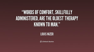 Words of comfort, skillfully administered, are the oldest therapy ...