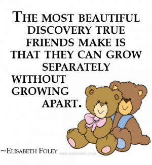 friends make is that they can grow separately without growing apart ...