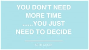 Feeling Overwhelmed With Life Quotes Time quote - seth godin
