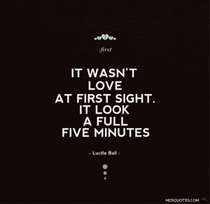 Cute Quotes About Love At First Sight: It Wasn't Love At First Sight ...