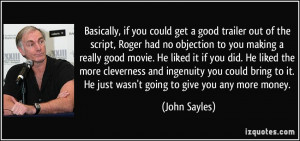 you could get a good trailer out of the script, Roger had no objection ...