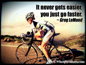 It never gets easier you just got faster