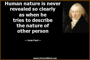 Human nature is never revealed so clearly as when he tries to describe ...