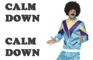 ... to calm down. So follow what the cool guy above says and Calm Down