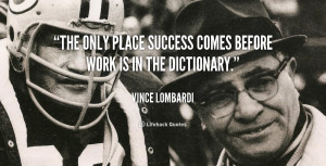 The only place success comes before work is in the dictionary.""