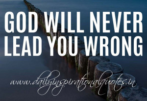 God will never lead you wrong. ~ Anonymous ( Inspiring Quotes )