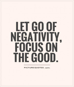 Positive Quotes Let Go Quotes Focus Quotes Negativity Quotes