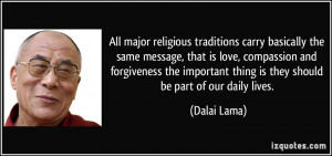 All major religious traditions carry basically the same message, that ...
