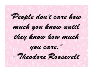 people don t care how much you know until they know how much you care ...