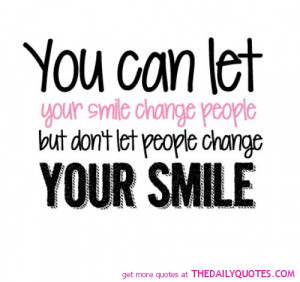 ... Change People But Don't Let People Change Your Smile - Smile Quote