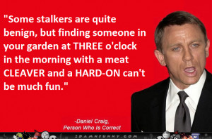 Daniel Craig Correct Person On Stalkers