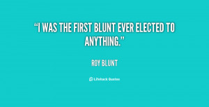 quote-Roy-Blunt-i-was-the-first-blunt-ever-elected-67325.png