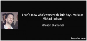 More Dustin Diamond Quotes