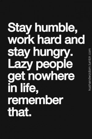 Stay Humble Work Hard