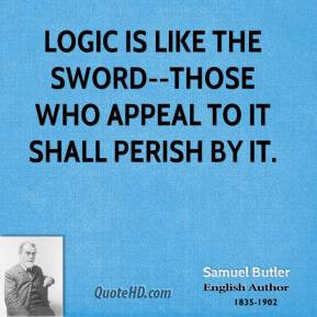 samuel-butler-quote-logic-is-like-the-sword-those-who-appeal-to-it-sha ...