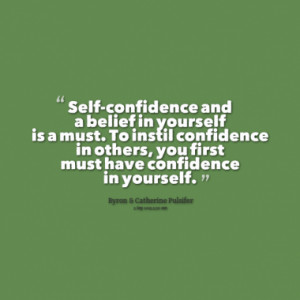 Self-confidence and a belief in yourself is a must. To instil ...