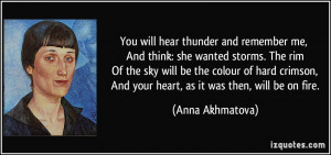 You will hear thunder and remember me, And think: she wanted storms ...