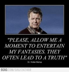 Quote by Walter Bishop.