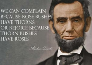 """... thorns. or rejoice because thorn bushes have roses."""" -Abraham"""