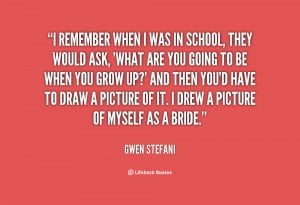 File Name : quote-Gwen-Stefani-i-remember-when-i-was-in-school-93106 ...