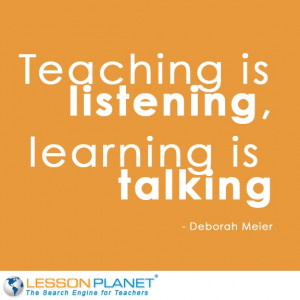... is listening, learning is talking